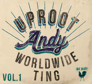 Uproot Andy - Worldwide TIng Vol. 1