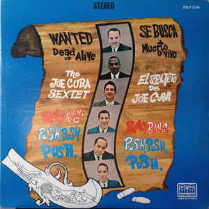 Joe Cuba Sextet - Wanted Dead Or Alive (Bang! Bang! Push, Push, Push)