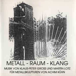 Klaus-Peter Gross - Metall - Raum - Klang