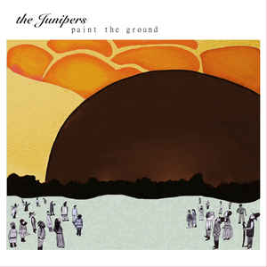 Junipers, The - Paint The Ground