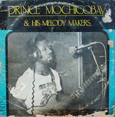 Prince Mochicobay And His Melody Makers - Prince Mochicobay And His Melody Makers