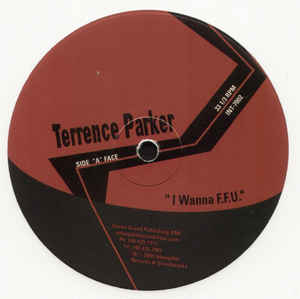 Terrence Parker - I Wanna F.F.U. / Love's Got Me High