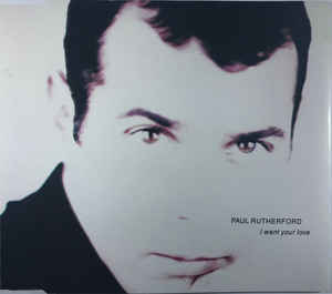 Paul Rutherford - I Want Your Love