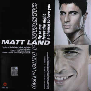 Matt Land - Captain Fantastic / Fly To Me / Fever The Night / A Chance To Love You