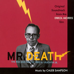 Caleb Sampson - Mr. Death - The Rise And Fall Of Fred A. Leuchter, Jr. (Original Soundtrack) cover of release