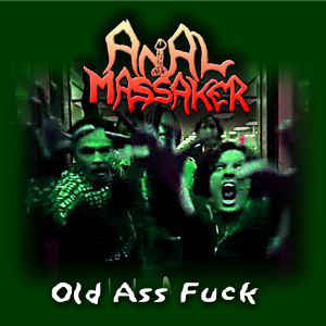 Anal Massaker - Old Ass Fuck