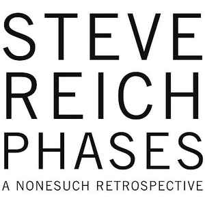 Steve Reich - Phases: A Nonesuch Retrospective