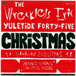 Wreckless Eric - The Wreckless Eric Yuletide Forty-five - Christmas / Hawaiian Christmas / Dennis Meagan's Christmas Message cover of release