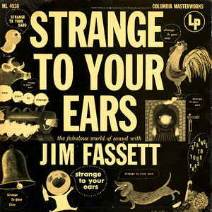 Jim Fassett - Strange To Your Ears - The Fabulous World Of Sound With Jim Fassett cover of release