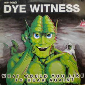 Dyewitness - What Would You Like To Hear Again?