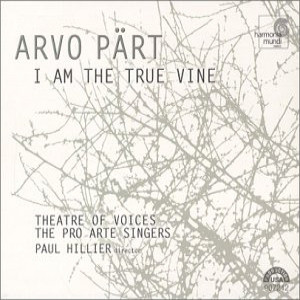 Arvo Pärt, Theatre Of Voices, Pro Arte Singers, The, Paul Hillier - I Am The True Vine cover of release