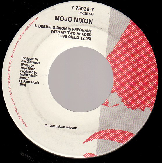 Mojo Nixon - Debbie Gibson Is Pregnant With My Two Headed Love Child / (619) 239-K.I.N.G. cover of release