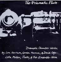 Leta Miller - The Prismatic Flute: Dramatic Chamber Works By Lou Harrison, Gordon Mumma, & David Cope