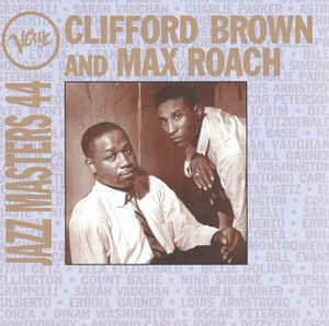Clifford Brown and Max Roach - Verve Jazz Masters 44