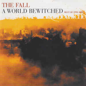 Fall, The - A World Bewitched: Best Of 1990-2000