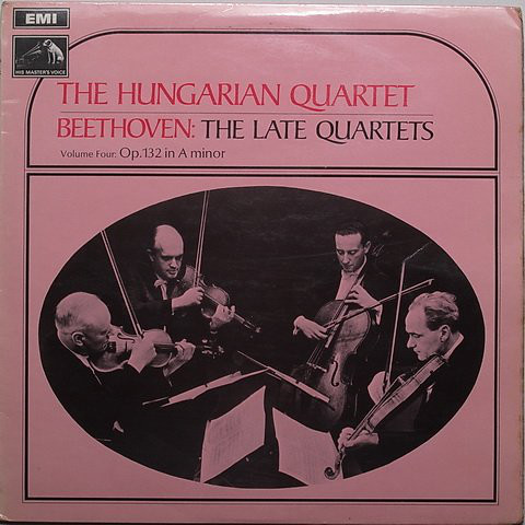 Ludwig van Beethoven, Hungarian Quartet, The - The Late Quartets Volume Four: Op 132 In A Minor cover of release