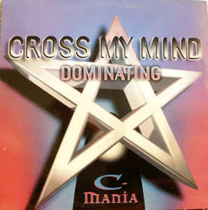 C-Mania - Cross My Mind / Dominating
