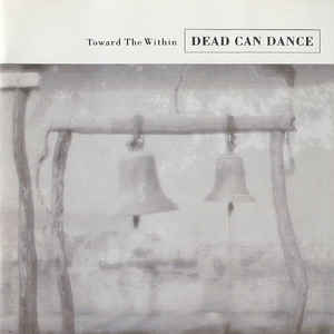 Dead Can Dance - Toward The Within